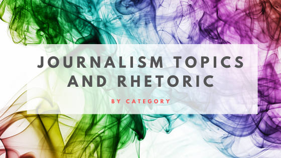 journalism topics and rhetoric